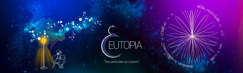 EUTOPIA : des particules au cosmos